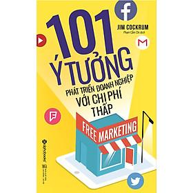 Free Marketing  –  101 Ý Tưởng Phát Triển Doanh Nghiệp Với Chi Phí Thấp (Tái Bản 2017)