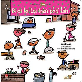 Đi đi lại lại trên phố lớn - Tranh truyện Ehon kích thích sáng tạo cho trẻ từ 3-6 tuổi.
