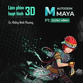 Làm phim hoạt hình 3D với Autodesk Maya - Phần 1 dựng hình