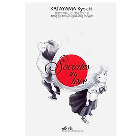 Socrates In Love - Tiếng Gọi Tình Yêu Giữa Lòng Thế Giới (Tái Bản 2018)