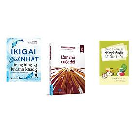 Combo 3 cuốn sách: Ikigai  - Chất Nhật trong từng khoảnh khắc + Làm Chủ Cuộc Đời + Sống chậm lại rồi mọi chuyện sẽ ổn