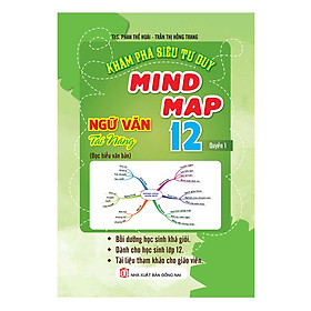 Khám Phá Siêu Tư Duy Mind Map Ngữ Văn Tài Năng 12 (Quyển 1)