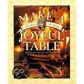 Make a Joyful Table : 200 Recipes, Menus, and Inspiration to Make Every Day a Celebration