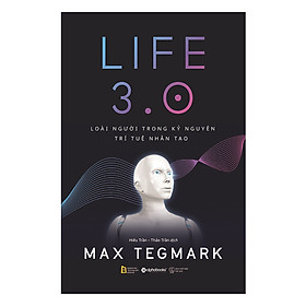 LIFE 3.0 – Loài Người Trong Kỷ Nguyên Trí Tuệ Nhân Tạo (Tặng kèm sổ tay)