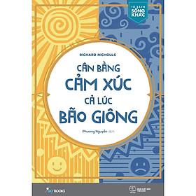 Sách - Cân Bằng Cảm Xúc, Cả Lúc Bão Giông (tặng kèm bookmark)