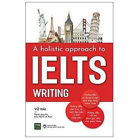 Sách - A Holistic Approach To Ielts Writing ( Kèm bookmark )