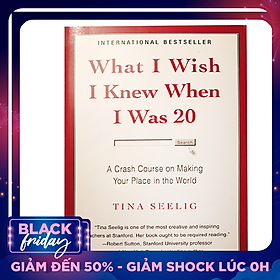 What I Wish I Knew When I Was 20 : A Crash Course on Making Your Place in the World - Nếu Tôi Biết Được Khi Còn 20