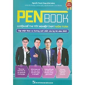 PenBook - Luyện Đề Thi Tốt Nghiệp THPT Môn Toán (Cập nhật theo xu hướng mới nhất của kỳ thi năm 2021)