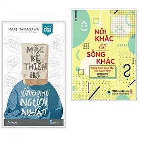 Combo Sách Tư Duy - Kỹ Năng Sống: Mặc Kệ Thiên Hạ - Sống Như Người Nhật + Nói Khác Để Sống Khác - Nghệ Thuật Giao Tiếp Của Người Nhật (Tặng Bookmark Phương Đông)