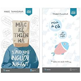 Sách - Combo: Mặc Kệ Thiên Hạ, Sống Như Người Nhật & Mình Là Cá, Việc Của Mình Là Bơi (tặng kèm bookmark)