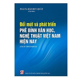 Đổi Mới Và Phát Triển Phê Bình Văn Học, Nghệ Thuật Việt Nam Hiện Nay