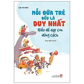 Sách – Mỗi Đứa Trẻ Đều Là Duy Nhất – Hiểu Để Dạy Con Đúng Cách