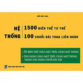 Hệ thống 1500 biến thể tư thế - 100 chuỗi bài yoga liên hoàn (50 biến thể chào mặt trời, chào mặt trăng + 50 chuỗi bài lên lớp hay nhất)
