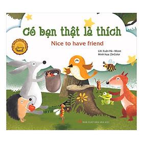 Truyện Tranh Đồng Thoại - Có Bạn Thật Là Thích - Nice To Have Friend (Song Ngữ Việt - Anh)(Tái Bản)