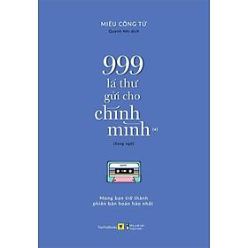Sách song ngữ: 999 Lá Thư Gửi Cho Chính Mình – Mong Bạn Trở Thành Phiên Bản Hoàn Hảo Nhất (P.1) (tặng kèm bookmark)