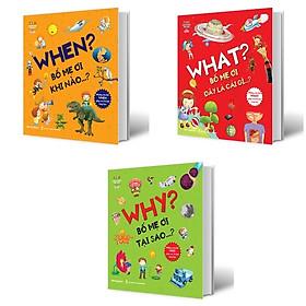 Combo What? Bố Mẹ Ơi Đây Là Cái Gì…? + When? Bố Mẹ Ơi Khi Nào…? + Why? Bố Mẹ Ơi Tại Sao …? (Bộ 3 Cuốn)