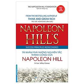 Napoleon Hill's Success Principles Rediscovered - Tái Khám Phá Những Nguyên Tắc Thành Công Của Napoleon Hill (Bìa Mềm)