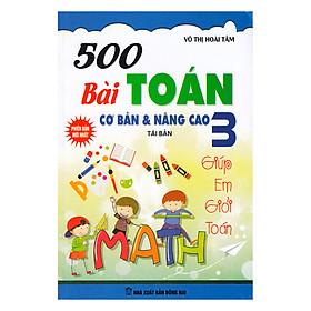 500 Bài Toán Cơ Bản Và Nâng Cao Lớp 3 (Tái Bản)