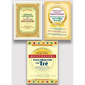 Sách: Combo Giáo Dục Con Theo Phương Pháp Montessori thời kỳ nạy cảm cuả trẻ + phương pháp giáo dục tối ưu dành cho trẻ từ 0-6 tuổi + đọc hiểu những phương pháp giáo dục trẻ nhỏ kinh điển