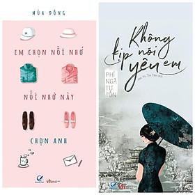 Combo 2 tiểu thuyết ngôn tình lãng mạn: Không kịp nói yêu em +  Em Chọn Nỗi Nhớ, Nỗi Nhớ Này Chọn Anh