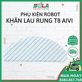 Khăn Lau Rung Cho Robot Hút Bụi Lau Nhà T8 Aivi/ T8 Aivi Plus/ T8 Power