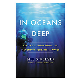 [Download Sách] In Oceans Deep: Courage, Innovation, And Adventure Beneath The Waves