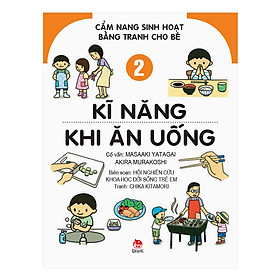 Cẩm Nang Sinh Hoạt Bằng Tranh Cho Bé Tập 2: Kĩ Năng Khi Ăn Uống (Tái Bản 2019)