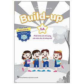Build Up - 1A - Phát Triển Vốn Từ Vựng, Cấu Trúc Câu, Kĩ Năng Viết - Phiên Bản Không Đáp Án - Theo Bộ Sách Tiếng Anh 1 I-Learn Smart Start