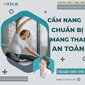 Khóa học MẸ BẦU- Chuẩn bị mang thai cùng chuyên gia Nguyễn Thị Minh- [UNICA.VN