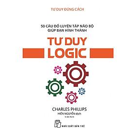 Tư Duy Đúng Cách - Tư Duy Logic (Tái Bản)