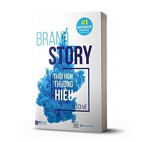 Sách - Brand Story - Thổi Hồn Thương Hiệu, Làm Triệu Người Mê