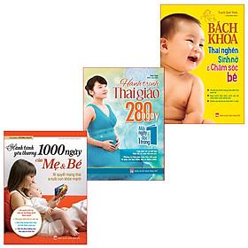 Combo 3 Cuốn Sách Hay Dành Cho Mẹ Bầu: Bách Khoa Thai Nghén Sinh Nở + 1000 Ngày Yêu Thương + Hành Trình Thai Giáo 280 Ngày