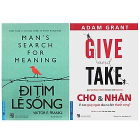 Combo GIVE And TAKE - Cho và Nhận (Tái Bản) + Đi Tìm Lẽ Sống (2 cuốn)