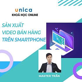 Khóa Học Sản Xuất Video Bán Hàng Trên Smartphone