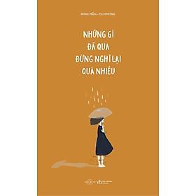 Sách - Những gì đã qua đừng nghĩ lại quá nhiều (tái bản)  (tặng kèm bookmark)