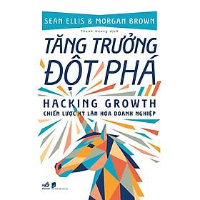 Sách - Tăng trưởng đột phá Hacking growth - Chiến lược kỳ lân hóa doanh nghiệp (tặng kèm bookmark thiết kế)