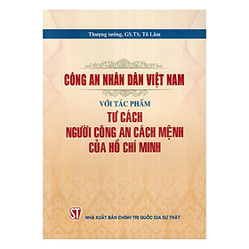 Công An Nhân Dân Việt Nam Với Tác Phẩm Tư Cách Người Công An Cách Mệnh Của Hồ Chí Minh