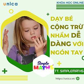 Khóa học NUÔI DẠY CON -  Dạy bé cộng trừ nhẩm dễ dàng với ngón tay [UNICA.VN