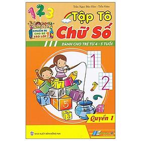 Tập Tô Chữ Số Dành Cho Trẻ Từ 4-5 Tuổi - Quyển 1