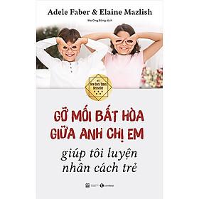 [Download Sách] Gỡ Mối Bất Hòa Giữa Anh Chị Em Giúp Tôi Luyện Nhân Cách Trẻ