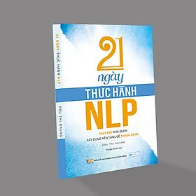 21 Ngày thực hành NLP - Thay Đổi Thói Quen, Xây Dựng Nền Tảng Để Thành Công ( Tái bản )