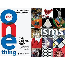 Combo Sách - ISMS: Hiểu Về Nghệ Thuật Hiện Đại + The One Thing: Điều Ý Nghĩa Nhất Trong Từng Khoảnh Khắc Cuộc Đời