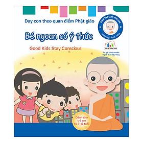 Gieo Hạt Lành Cho Con - Dạy Con Theo Quan Điểm Phật Giáo - Good Kids Stay Conscious - Bé Ngoan Có Ý Thức