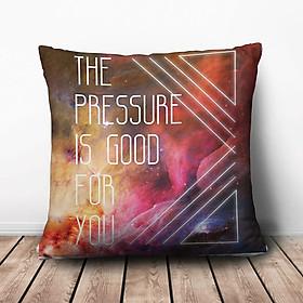 Gối Ôm Vuông The Pressure Is Good For You GVTE016 (36 x 36 cm)