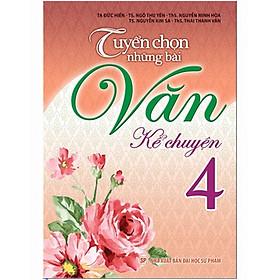 Sách - Tuyển Chọn Những Bài Văn Kể Chuyện Lớp 4