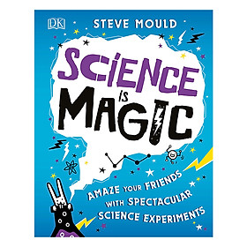 Science is Magic: Amaze your Friends with Spectacular Science Experiments (Hardback)