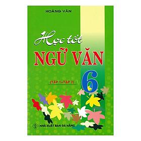 Học Tốt Ngữ Văn 6 ( Tập 1+Tập 2 )