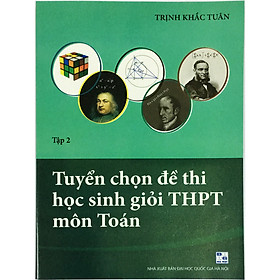 Tuyển Chọn Đề Thi Học Sinh Giỏi THPT Môn Toán Tập 2 (kèm 1 bookmark như hình)