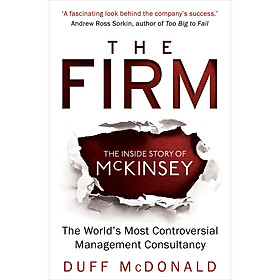 The Firm: The Inside Story Of Mckinsey, The World'S Most Controversial Management Consultancy