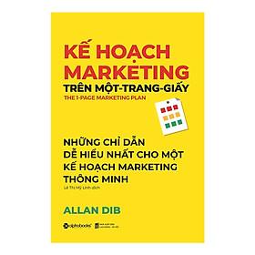 Kế Hoạch Marketing Trên Một Trang Giấy  - Cuốn Sách Hay Và Dễ Hiểu Cho Một Kế Hoạch Marketing Thông Minh ( Tặng Kèm Bookmark Tuyệt Đẹp )